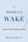 In Brown's Wake: Legacies of America's Educational Landmark (Law and Current Events Masters) Cover Image