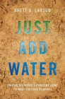 Just Add Water: Solving the World's Problems Using Its Most Precious Resource Cover Image