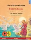 Die wilden Schwäne - Dzikie labędzie (Deutsch - Polnisch): Zweisprachiges Kinderbuch nach einem Märchen von Hans Christian Andersen, mit Hörbuch Cover Image