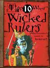 Wicked Rulers: You Wouldn't Want to Know! (Top 10 Worst (Library)) Cover Image