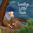Goodbye Little Dude: A remarkable story of kindness, hope, and love. Cover Image