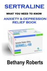 Sertraline. Anxiety Relief Book. What You Need To Know.: Anxiety And Depression Relief Book. Social Anxiety. Cover Image