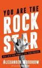 You Are The Rock Star: Step Into Your Power And Live Your Purpose Cover Image
