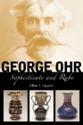 George Ohr: Sophisticate and Rube Cover Image