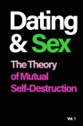 Dating and Sex: The Theory of Mutual Self-Destruction: The Theory of Mutual Self-Destruction Cover Image