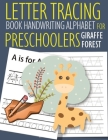 Letter Tracing Book Handwriting Alphabet for Preschoolers Giraffe and Forest: Letter Tracing Book -Practice for Kids - Ages 3+ - Alphabet Writing Prac Cover Image