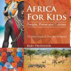 Africa For Kids: People, Places and Cultures - Children Explore The World Books Cover Image