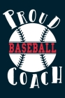 Proud Baseball Coach: Blank Lined Notebook Journal: Gift For Baseball Coach Dad Mom Brother Father Son Husband Grandpa 6x9 - 110 Blank Pages Cover Image