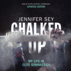 Chalked Up (Updated Edition) Lib/E: My Life in Elite Gymnastics Cover Image