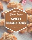 Ah! 365 Yummy Sweet Finger Food Recipes: An Inspiring Yummy Sweet Finger Food Cookbook for You Cover Image