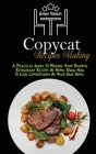 Copycat Recipes Making: A Practical Guide To Making Your Favorite Restaurant Recipes At Home. Know How To Cook Comfortably At Your Own Home Cover Image