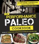 The Performance Paleo Cookbook: Recipes for Training Harder, Getting Stronger and Gaining the Competitive Edge Cover Image