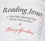 Reading Jesus: A Writer's Encounter with the Gospels Cover Image
