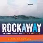 Rockaway Lib/E: Surfing Headlong Into a New Life Cover Image