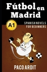 Spanish Novels: Fútbol en Madrid (Spanish Novels for Beginners - A1) Cover Image
