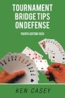 Tournament Bridge Tips on Defense: Fourth Edition 2020 Cover Image