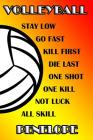 Volleyball Stay Low Go Fast Kill First Die Last One Shot One Kill Not Luck All Skill Penelope: College Ruled Composition Book Cover Image