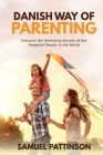 Danish Way of Parenting: Discover the Parenting Secrets of the Happiest People in the World Cover Image