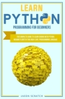 Learn Python Programming for Beginners: The Complete Guide to Learn Coding with Python. Become Fluent In This High-Level Programming Language Cover Image