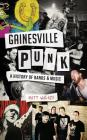 Gainesville Punk: A History of Bands & Music Cover Image