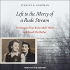 Left to the Mercy of a Rude Stream Lib/E: The Bargain That Broke Adolf Hitler and Saved My Mother Cover Image