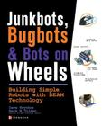Junkbots, Bugbots, and Bots on Wheels: Building Simple Robots with Beam Technology (Consumer) Cover Image