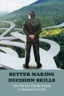 Better Making Decision Skills: How We Can Decide Smartly In Business And Life: How To Make Better Decisions At Work Cover Image