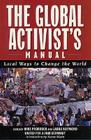 The Global Activists' Manual: Acting Locally to Transform the World Cover Image