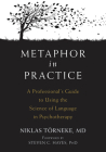 Metaphor in Practice: A Professional's Guide to Using the Science of Language in Psychotherapy Cover Image