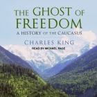 The Ghost of Freedom Lib/E: A History of the Caucasus Cover Image