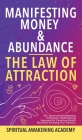 Manifesting Money & Abundance Blueprint - The Law Of Attraction: 25+ Advanced Manifestation Techniques, Meditations & Hypnosis For Conscious Wealth At Cover Image