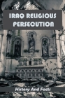 Iraq Religious Persecution: History And Facts: Religious Persecution In History Cover Image