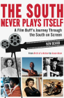 The South Never Plays Itself: A Film Buff's Journey Through the South on Screen Cover Image