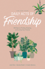 The One Year Daily Acts of Friendship: 365 Days to Finding, Keeping, and Loving Your Friends Cover Image