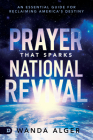 Prayer That Sparks National Revival: An Essential Guide for Reclaiming America's Destiny Cover Image