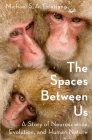 The Spaces Between Us: A Story of Neuroscience, Evolution, and Human Nature Cover Image