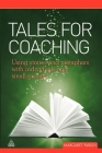 Tales for Coaching: Using Stories and Metaphors with Individuals and Small Groups Cover Image