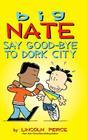 Big Nate: Say Good-bye to Dork City Cover Image