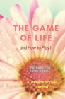 THE GAME of LIFE & HOW TO PLAY IT: