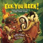 Eek, You Reek!: Poems about Animals That Stink, Stank, Stunk Cover Image