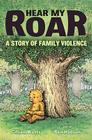 Hear My Roar: A Story of Family Violence Cover Image