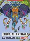 Libro di animali da colorare per adulti: Incredibile libro da colorare per adulti con animali selvatici e domestici per il relax Cover Image