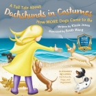 A Tall Tale About Dachshunds in Costumes (Soft Cover): How MORE Dogs Came to Be (Tall Tales # 3) Cover Image