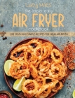 The Super Easy Air Fryer Cookbook: 200 Tasty and Simple Recipes For Your Air Fryer Cover Image