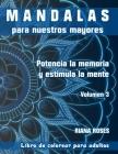 MANDALAS para nuestros Mayores. Potencia la Memoria y Estimula la Mente. Volumen 3 Cover Image