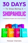30 Days to Stop Being a Shopaholic: A Mindfulness Program with a Touch of Humor Cover Image