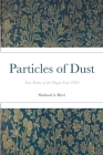 Particles of Dust: New Poems of the Plague Year 2020 Cover Image