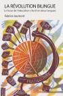 La Revolution Bilingue: Le Futur de L'Education S'Ecrit En Deux Langues Cover Image