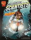 The Amazing Work of Scientists with Max Axiom, Super Scientist (Graphic Science and Engineering in Action) Cover Image
