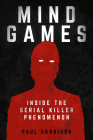 Mind Games: Inside the Serial Killer Phenomenon Cover Image